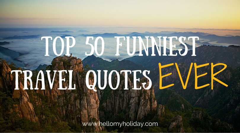 Funny Travel Quotes Top 50 Funniest Travel Quotes Ever   Hello My Holiday Funny Travel Quotes